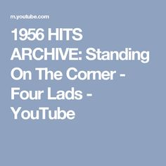 1956 HITS ARCHIVE: Standing On The Corner - Four Lads - YouTube