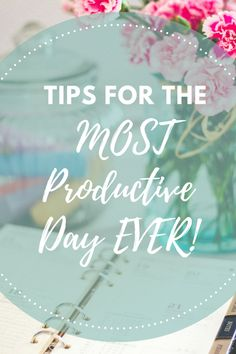 Tips for the MOST Productive Day EVER!