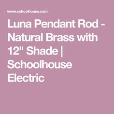 "Luna Pendant Rod - Natural Brass with 12"" Shade 
