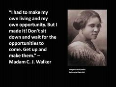 If one person has done it, it eliminates impossible with possible!  #MADAMCJWALKER, #FIRSTFEMALEMILLIONAIRE, #ENTREPRENUR. . .