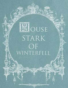 House Stark of Winterfell ~ Game of Thrones