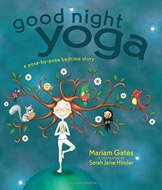 Good Night Yoga: A Pose-by-Pose Bedtime Story by Mariam Gates http://www.amazon.com/dp/162203466X/ref=cm_sw_r_pi_dp_C0i9wb1GBKYYR