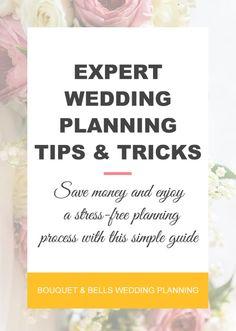 Expert Wedding Planning Tips & Tricks - Save money and enjoy a stress-free planning process with this simple guide. www.bouquetandbells.com