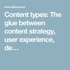 Content types: The glue between content strategy, user experience, de…