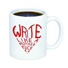 """Write Like A Motherfucker coffee mug. """"Write Like A Motherfucker"""" is a quote from one of the most famous Dear Sugar columns by Cheryl Strayed. Dear Sugar, Cheryl Strayed, Advice Columns, Best Coffee Mugs, Self Centered, Book Lovers Gifts, Deco Design, Writing Inspiration, Writing Ideas"""