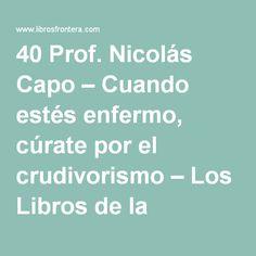 40 Prof. Nicolás Capo – Cuando estés enfermo, cúrate por el crudivorismo – Los Libros de la Frontera