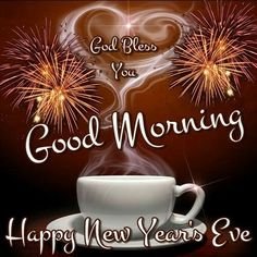 good morning happy new years eve happy new year quotes new years eve quotes