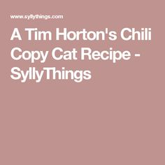 A Tim Horton's Chili Copy Cat Recipe - SyllyThings