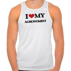 I love my Agronomist Tshirt Tank Tops