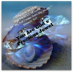 MALACHI  3:17 -  They shall be mine say the Lord of hosts.  on the day that I make them my Jewels.