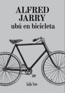 JARRY, ALFRED. Ubú en bicicleta (T JAR ubu): Ubú en bicicleta es un breve libro que recoge los escritos velocípedos que Jarry creó a lo largo de su carrera literaria. En ellos podremos ver cosas tan grotescas y extraordinarias como las siguientes: a Jesús en derrapada en el Gólgota, Ixión atado a su rueda por la eternidad, el acróbata de la Vuelta de la Muerte, una quíntupla lanzada detrás de un tren de Paris a la Siberia, unos ciclistas borrachos y dopados con el Perpetuetal Food…