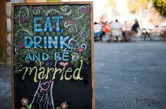 Eat, Drink & Be Married. Chalkboard wedding sign. DIY  #btuckerphoto