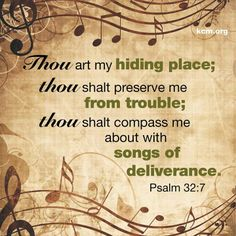 """Psalm (KJV) Thou art my hiding place; thou shalt preserve me from trouble; thou shalt compass me about with songs of deliverance. (I remember a youth group song that came about from this verse). """"You are my hiding place"""". Psalms Verses, Scripture Quotes, Bible Scriptures, Biblical Quotes, Spiritual Quotes, King James Bible, Memory Verse, Favorite Bible Verses, Favorite Quotes"""