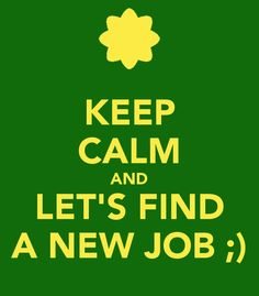 KEEP CALM AND LET'S FIND A NEW JOB ;)