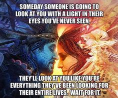 """""""Someday someone is going to look at you with a light in their eyes you've never seen. They'll look at you like you're everything they've been looking for their entire lives. Wait for it."""" Quote by unknown. Spiritual Love, Spiritual Wellness, Spiritual Awakening, Spiritual Quotes, Spiritual Growth, Metaphysical Quotes, Deeps, Twin Flame Love, Twin Flames"""