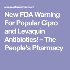 New FDA Warning For Popular Cipro and Levaquin Antibiotics! – The People's Pharmacy Nerve Pain, Side Effects, Pharmacy, Popular, People, After Effects, Apothecary, Popular Pins, People Illustration