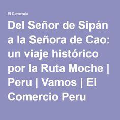 Del Señor de Sipán a la Señora de Cao: un viaje histórico por la Ruta Moche | Peru | Vamos | El Comercio Peru