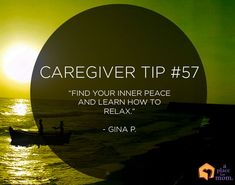 "Caregiver Tip: ""Find your inner peace and learn how to relax."" – Gina P. #alzhiemers #mindcrowd #tgen www.mindcrowd.org"