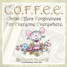 C.O.F.F.E.E.-Christ Offers Forgiveness For Everyone Everywhere ~ Little Church Mouse