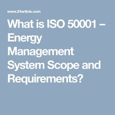 What is ISO 50001 – Energy Management System Scope and Requirements?