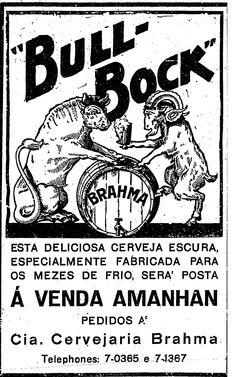 """O touro e o bode brindam: """"Bull-Bock, da Brahma. Somente hoje e amanhã"""". Publicado dia 7 de julho de 1929.  http://blogs.estadao.com.br/reclames-do-estadao/2010/08/27/cerveja-para-chifrudos/"""