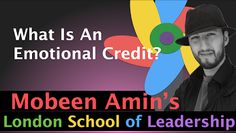 What is an Emotional Credit?  http://londonschoolofleadership.blogspot.com/2014/10/what-is-emotional-credit.html
