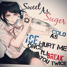 Sweet as SUGAR cold as ICE hurt me ice I'll BREAK you TWICE