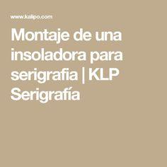 Montaje de una insoladora para serigrafia | KLP Serigrafía