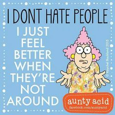 """It's not that I'm not a people person...I'm just not a """"stupid people"""" person...."""