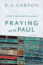 Praying with Paul : a call to spiritual reformation #Paul #SpiritualReformation June 2016