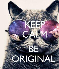 KEEP     CALM         BE    ORIGINAL