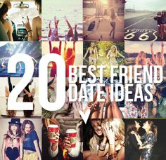 20 Best Friend Date Ideas! love this @Amanda Rickert ! thanks for sending it : ) we'll definitely have to do some this summer!