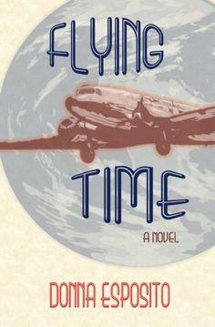 Flying Time: A Novel by Donna Esposito… Time Travel, World War Ii, Novels, Traveling, Company Logo, Fantasy, World War Two, Viajes, Imagination