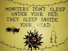 Monsters Don't Sleep Under Your Bed. They Sleep Inside Your Head. by lois