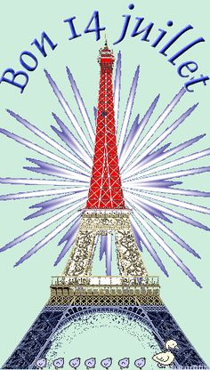 BON 14 JUILLET! VIVE LA FRANCE!