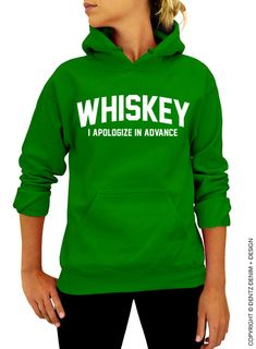 """Use coupon code """"pinterest"""" Whiskey - I Apologize In Advance - St. Patricks Day Hoodie - Green Hoodie by DentzDenim"""