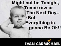 Everything is gonna be ok!! #Believe - http://www.evancarmichael.com/blog/2013/11/21/everything-gonna-ok-believe/