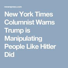 New York Times Columnist Warns Trump is Manipulating People Like Hitler Did