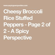 Cheesy Broccoli Rice Stuffed Peppers - Page 2 of 2 - A Spicy Perspective