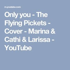 Only you - The Flying Pickets - Cover - Marina & Cathi & Larissa - YouTube