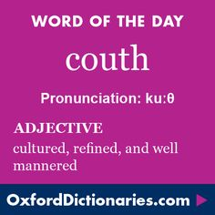 couth (adjective): Cultured, refined, and well mannered. Word of the Day for 28 July 2016. #WOTD #WordoftheDay #couth