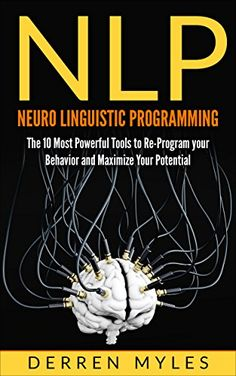 NLP: Neuro-Linguistic Programming: The 10 Most Powerful Tools to Reprogram Your Behavior and Maximize Your Potential (Mind Control, Influence, Self Mastery, Confidence, Success) Psychology Books, Psychology Today, School Psychology, Best Self Help Books, Best Books To Read, Good Books, Nlp Techniques, Magick Book, Book Lists