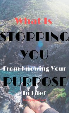 what is stopping you from knowing your purpose in life?is it fear? rejection? find out more: lovingthyself.net #purpose #in #life #driven #finding #quotes