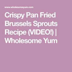 Crispy Pan Fried Brussels Sprouts Recipe (VIDEO!) | Wholesome Yum Pan Fried Brussel Sprouts, Sprouts With Bacon, Brussels Sprouts, Sprouts Recipe, 4 Ingredients, Food Videos, Fries, Recipes, Recipies