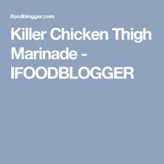 Killer Chicken Thigh Marinade - IFOODBLOGGER
