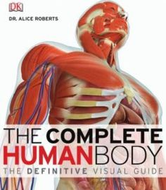 Complete Human Body : The Definitive Visual Guide by Alice Roberts and Dorling Kindersley Publishing Staff Hardcover) for sale online Science Biology, Science Books, Life Science, Science And Nature, Teaching Science, Dk Books, Dk Publishing, The Body Book, Human Anatomy
