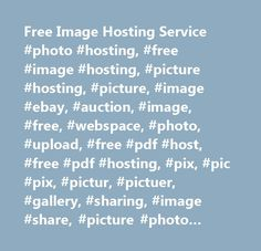 Free Image Hosting Service #photo #hosting, #free #image #hosting, #picture #hosting, #picture, #image #ebay, #auction, #image, #free, #webspace, #photo, #upload, #free #pdf #host, #free #pdf #hosting, #pix, #pic #pix, #pictur, #pictuer, #gallery, #sharing, #image #share, #picture #photo #and #gallery, #auction #tool, #auctions #tools, #uploader, #myimagehosting, #photo #sharing, #share #photos, #image #host, #myimagehost, #my #host, #my #image #hosting, #my #image #host, #blog #photo #host…