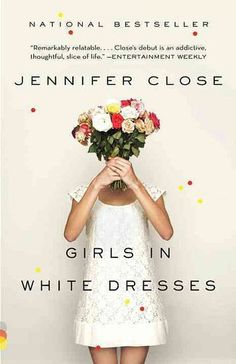 If You Love Sex and the City, Then You'll Love These Books: With a mix of dry humor and sweet friendships, Jennifer Close's Girls in White Dresses follows three friends who struggle through their 20s as they watch everyone else get married and move on.