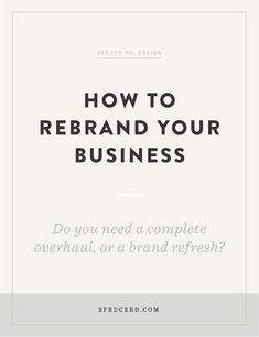 Sometimes we get that desire to completely redo everything. Whether that's our website, wardrobe, brand or, heck — even our hair. We get the itch to rebrand. Branding Your Business, Business Advice, Business Names, Personal Branding, Creative Business, Online Business, Business Logos, Corporate Branding, Business Entrepreneur