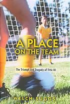 A Place on the Team : The Triumph and Tragedy of Title IX [Print]